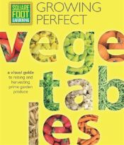 Growing Perfect Vegetables by Mel Bartholomew Foundation