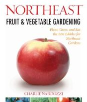 Northeast Fruit & Vegetable Gardening by Charlie Nardozzi